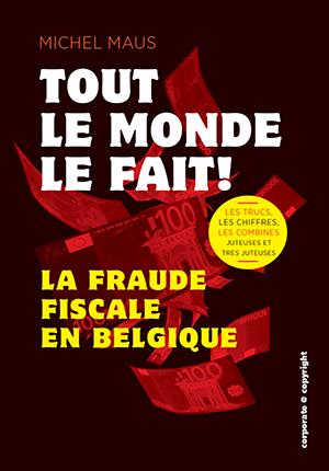 Tout le monde le fait - La fraude fiscale en Belgique