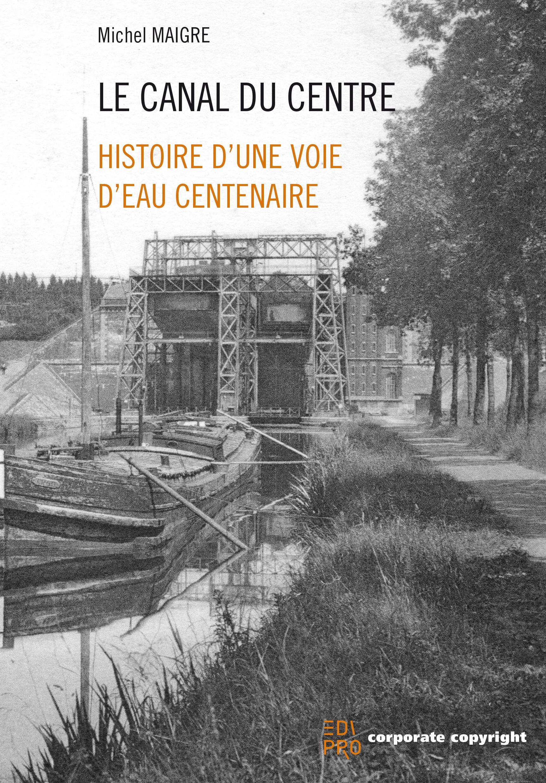 Le Canal du Centre, Histoire d'une voie d'eau centenaire 2