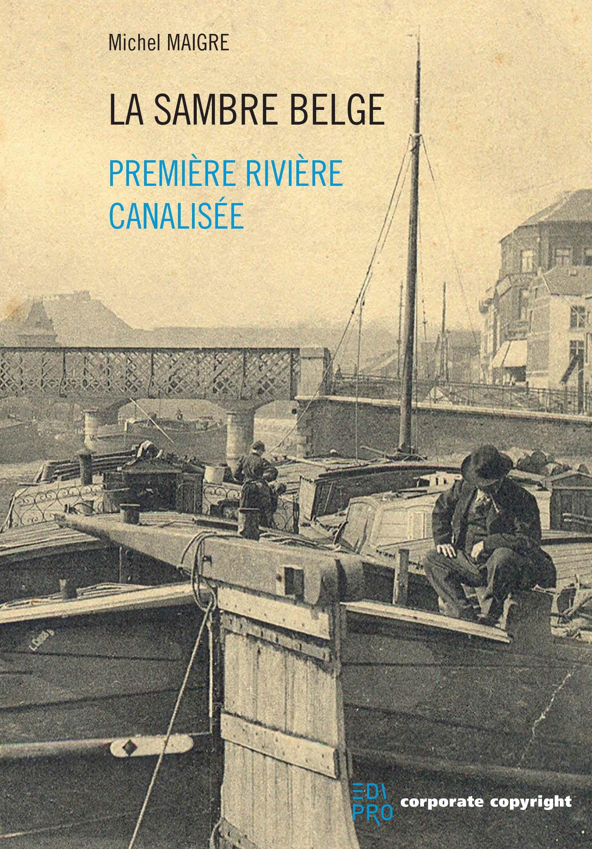 La Sambre belge, première rivière canalisée