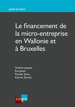 Financement de la micro-entreprise en Wallonie et à Bruxelles (Le)