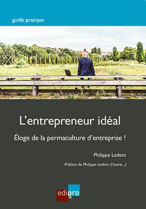 Entrepreneur idéal - Eloge de la permaculture d'etreprise (L')