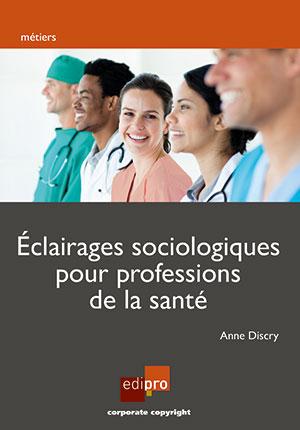 Eclairages sociologiques pour professions de la santé