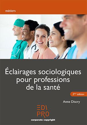 Eclairages sociologiques pour professions de la santé - 2e édition