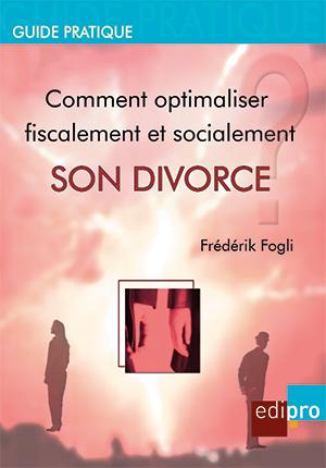 Comment optimaliser fiscalement et socialement son divorce ?
